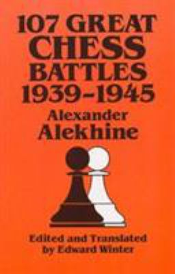 107 Great Chess Battles, 1939-1945 107 Great Chess Battles, 1939-1945 9780486271040
