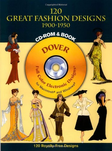 120 Great Fashion Designs, 1900-1950, CD-ROM and Book [With CDROM] 9780486995045