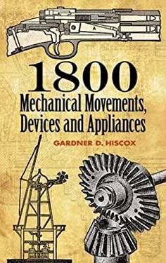 1800 Mechanical Movements: Devices and Appliances 9780486457437