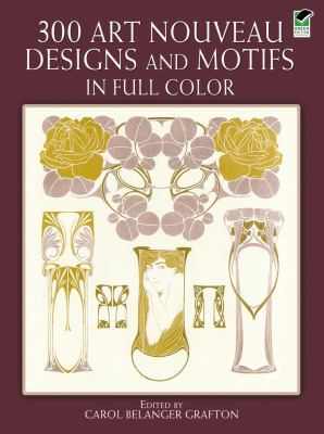 300 Art Nouveau Designs and Motifs in Full Color 9780486243542
