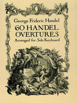 60 Handel Overtures Arranged for Solo Keyboard 9780486277448