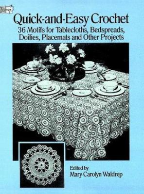Quick-And-Easy Crochet: 35 Motifs for Tablecloths, Bedspreads, Doilies, Placemats and Other Projects 9780486260150