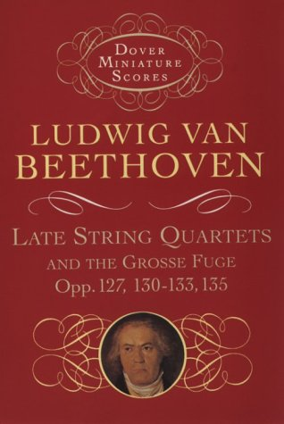 Late String Quartets and the Grosse Fuge, Opp. 127, 130-133, 135 9780486401119