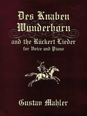 Des Knaben Wunderhorn and the Ruckert Lieder for Voice and Piano 9780486406343