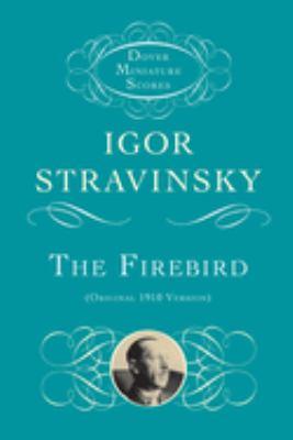 The Firebird Firebird: Original 1910 Version Original 1910 Version 9780486414034