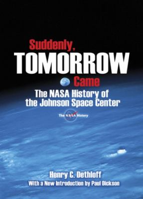 Suddenly, Tomorrow Came: The NASA History of the Johnson Space Center 9780486477565