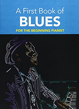 A First Book of Blues: 16 Arrangements for the Beginning Pianist 9780486481296