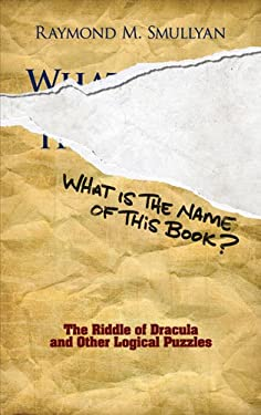 What Is the Name of This Book?: The Riddle of Dracula and Other Logical Puzzles 9780486481982