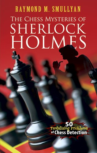 The Chess Mysteries of Sherlock Holmes: 50 Tantalizing Problems of Chess Detection 9780486482019