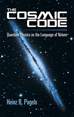 The Cosmic Code: Quantum Physics as the Language of Nature 9780486485065