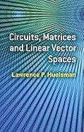 Circuits, Matrices and Linear Vector Spaces 9780486485348