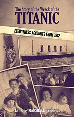 The Story of the Wreck of the Titanic: Eyewitness Accounts from 1912 9780486485874