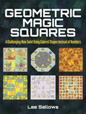Geometric Magic Squares: A Challenging New Twist Using Colored Shapes Instead of Numbers 9780486489094