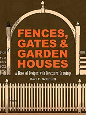 Fences, Gates and Garden Houses: A Book of Designs with Measured Drawings 9780486489155