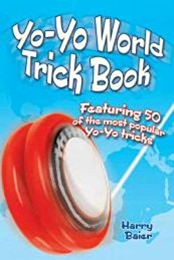 Yo-Yo World Trick Book: Featuring 50 of the Most Popular Yo-Yo Tricks
