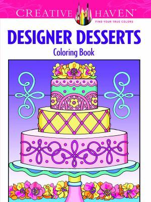 Creative Haven Designer Desserts Coloring Book (Creative Haven Coloring Books)