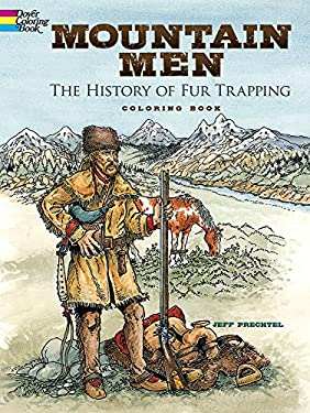 Mountain Men -- The History of Fur Trapping Coloring Book (Dover History Coloring Book)