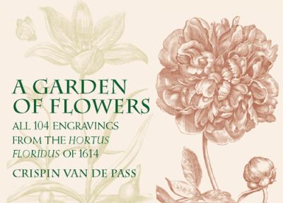 A Garden of Flowers: All 104 Engravings from the Hortus Floridus of 1614 9780486423050