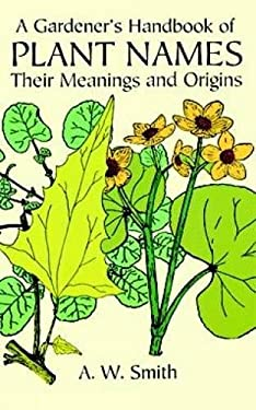 A Gardener's Handbook of Plant Names: Their Meanings and Origins 9780486297156