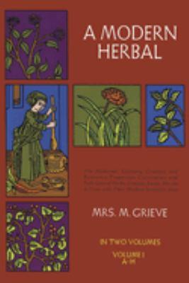 A Modern Herbal, Vol. I 9780486227986