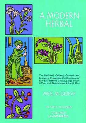 A Modern Herbal, Volume 2: The Medicinal, Culinary, Cosmetic and Economic Properties, Cultivation and Folk-Lore of Herbs, Grasses, Fungi Shrubs & 9780486227993