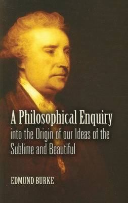 A Philosophical Enquiry Into the Origin of Our Ideas of the Sublime and Beautiful 9780486461663