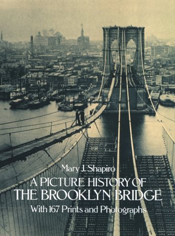 A Picture History of the Brooklyn Bridge 9780486244037