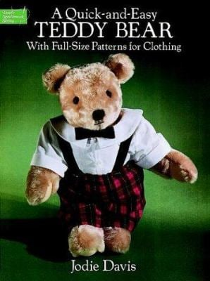 A Quick-And-Easy Teddy Bear: With Full-Size Patterns for Clothing 9780486268644