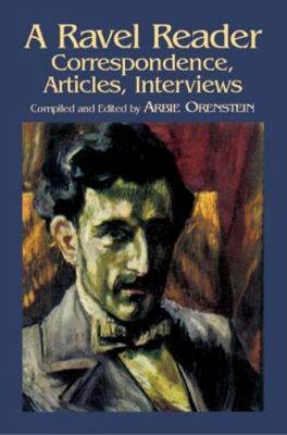 A Ravel Reader: Correspondence, Articles, Interviews 9780486430782