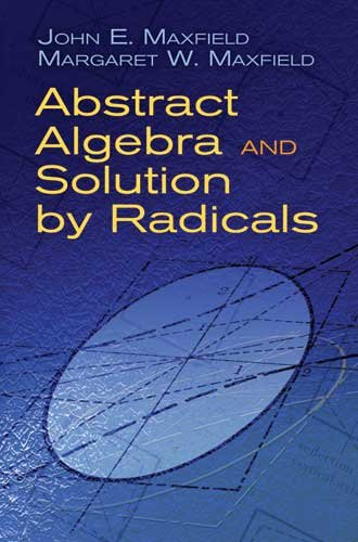 Abstract Algebra and Solution by Radicals 9780486477237