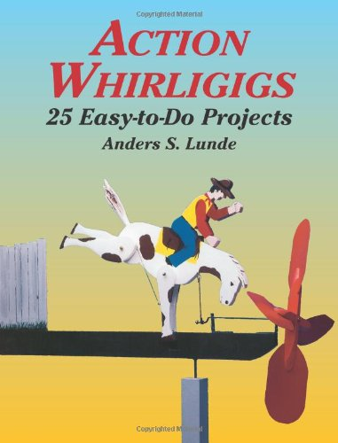 Action Whirligigs: 25 Easy-To-Do Projects 9780486427454