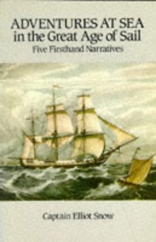 Adventures at Sea in the Great Age of Sail: Five Firsthand Narratives 9780486251776