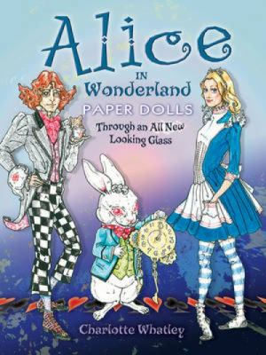 Alice in Wonderland Paper Dolls: Through an All New Looking Glass 9780486479583