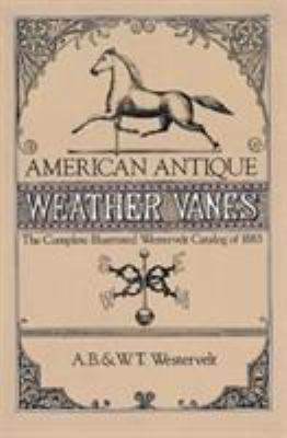 American Antique Weathervanes: The Complete Illustrated Westervelt Catalog of 1883 9780486243962