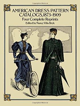 American Dress Pattern Catalogs, 1873-1909: Four Complete Reprints 9780486256542