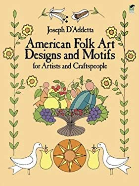 American Folk Art Designs and Motifs for Artists and Craftspeople 9780486247175