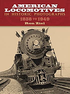 American Locomotives in Historic Photographs: 1858 to 1949 9780486273938