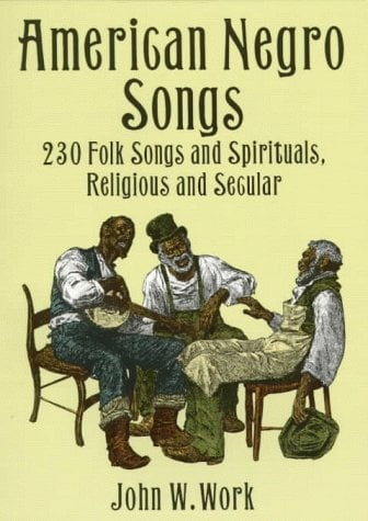American Negro Songs: 230 Folk Songs and Spirituals, Religious and Secular 9780486402710