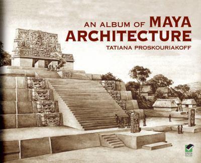 An Album of Maya Architecture 9780486424842