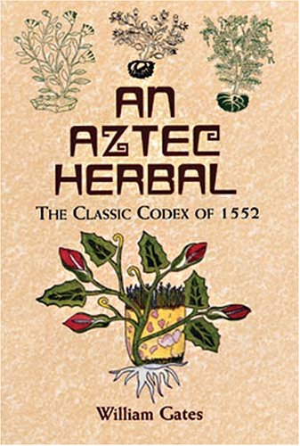 An Aztec Herbal: The Classic Codex of 1552 9780486411309