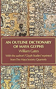 An Outline Dictionary of Maya Glyphs 9780486236186