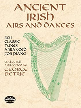 Ancient Irish Airs and Dances: 201 Classic Tunes Arranged for Piano 9780486424262