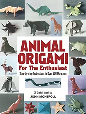 Animal Origami for the Enthusiast: Step-By-Step Instructions in Over 900 Diagrams/25 Original Models 9780486247922