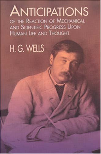 Anticipations of the Reaction of Mechanical and Scientific Progress: Upon Human Life and Thought 9780486406732