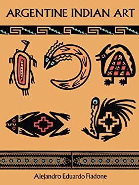 Argentine Indian Art 9780486298962