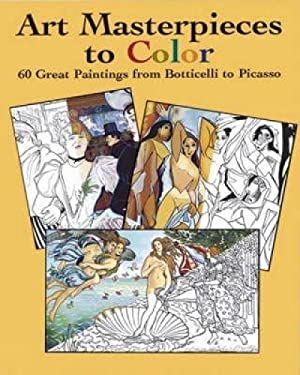 Art Masterpieces to Color: 60 Great Paintings from Botticelli to Picasso 9780486433813