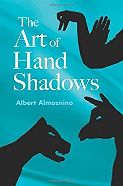 The Art of Hand Shadows Art of Hand Shadows 9780486418766