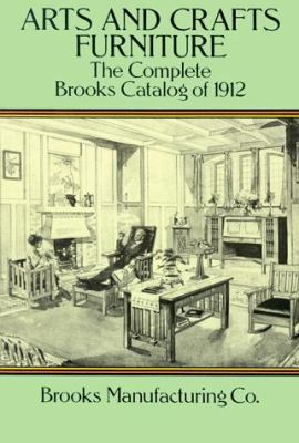 Arts and Crafts Furniture: The Complete Brooks Catalog of 1912 9780486274713