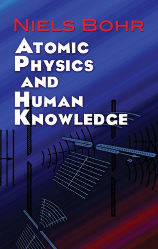 Atomic Physics and Human Knowledge 9780486479286