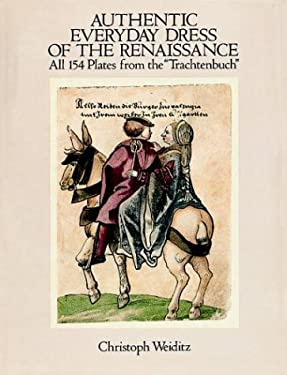 Authentic Everyday Dress of the Renaissance: All 154 Plates from the